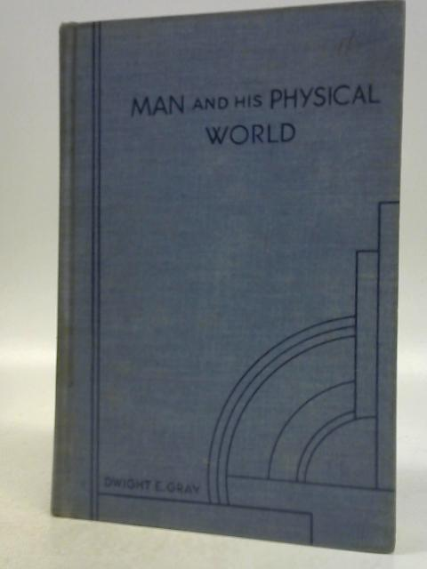 Man and his Physical World By Dwight Elder Gray
