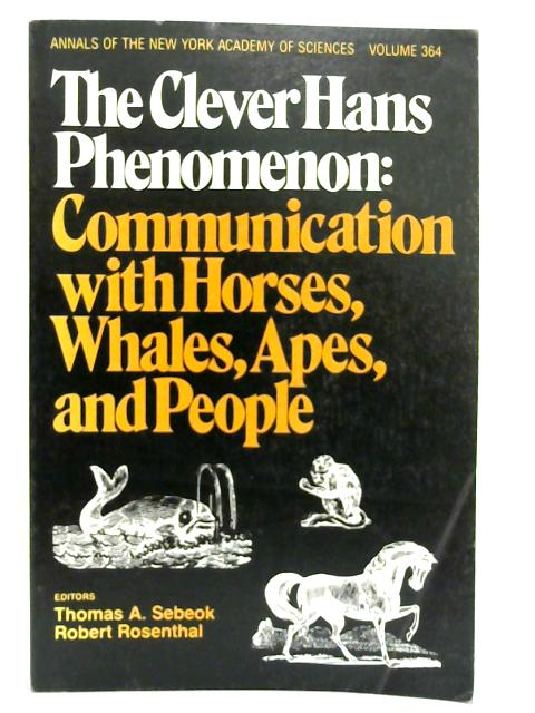 The Clever Hans Phenomenon: Communication with Horses, Whales, Apes and People. By Thomas A. Sebeok