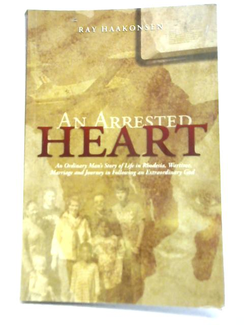 An Arrested Heart By Ray Haakonsen