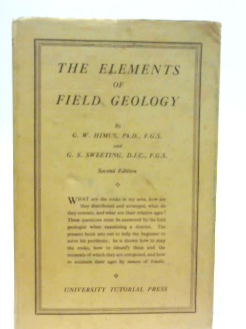 The Elements of Field Geology. By G. W. Himus & G. S. Sweeting.