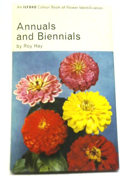 Annuals and Biennials By Roy Hay