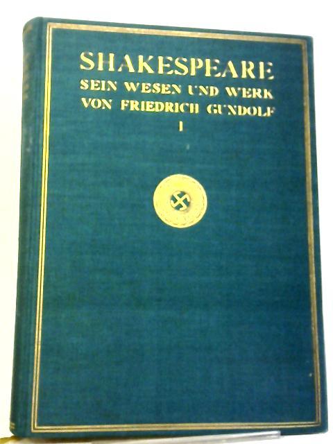 Shakespeare: Sein Wesen und Werk. I Band By Friedrich Gundolf