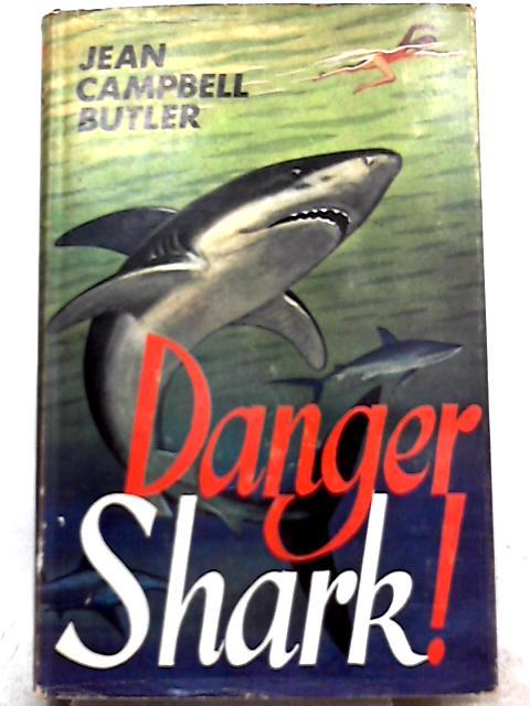 Danger Shark! By Jean Campbell Butler