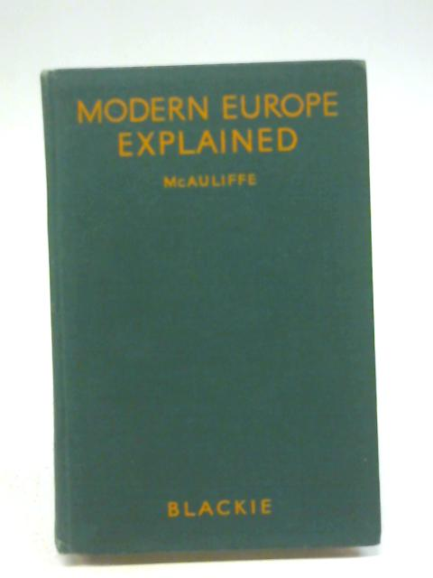 Modern Europe Explained : a Guide to Present-Day History By W. R. McAuliffe