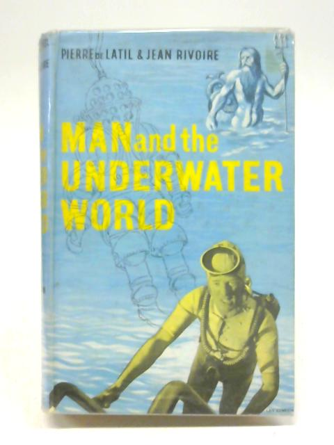 Man and The Underwater World. By Pierre de Latil