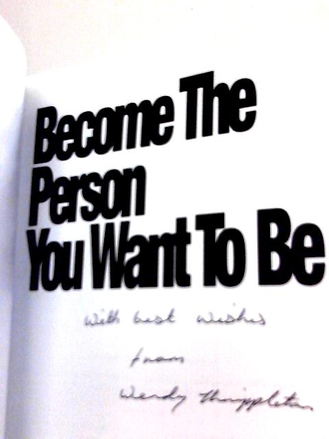 Become the Person You Want to Be: An Inspiring Collection of Thoughts & Images By Wendy Thrippleton