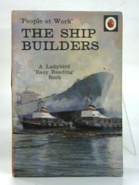 'People at Work' The Shipbuilders. By I. & J. Havenhand