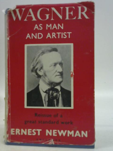 Wagner as Man and Artist By Ernest Newman