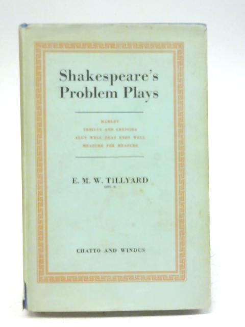 Shakespeare's problem plays By E. M. W. Tillyard