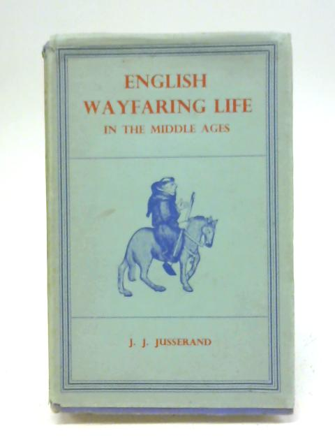 English wayfaring life in the Middle Ages By J. J. Jusserand