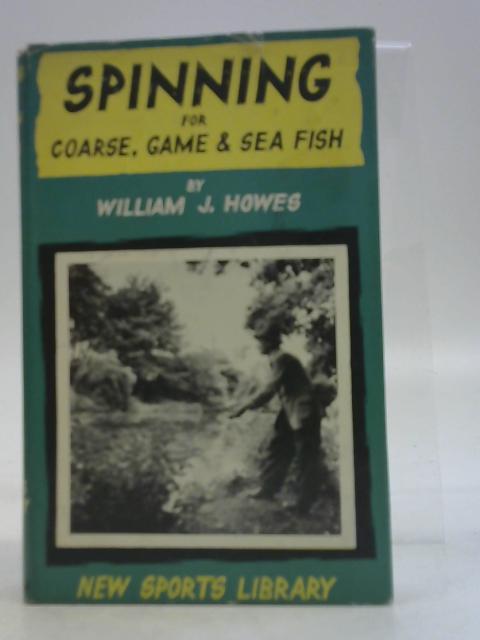 Spinning for Coarse, Game and Sea Fish By William J. Howes