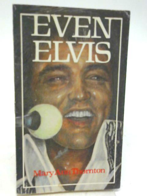 Even Elvis By Mary Ann Thornton