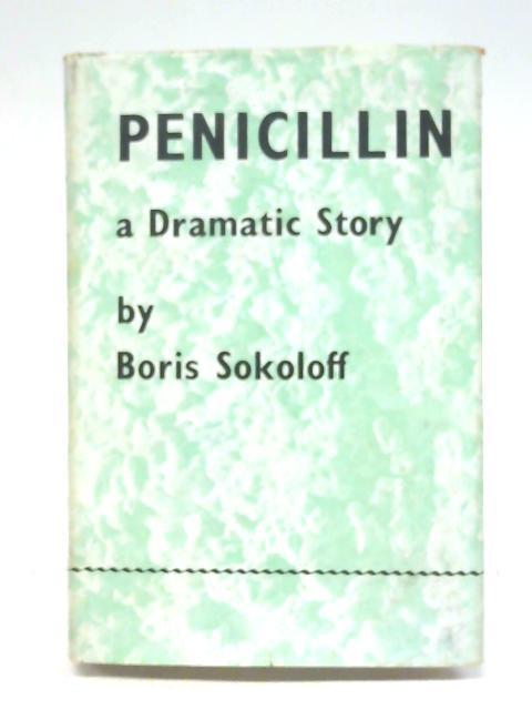 Penicillin: A Dramatic Story: By Boris Sokoloff