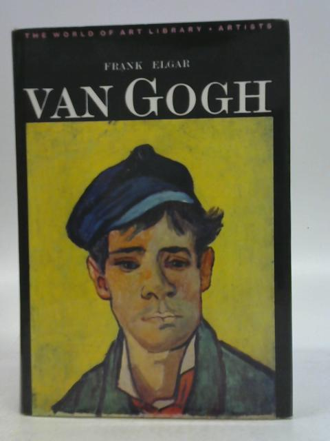 Van Gogh: A Study of his Life and Work By Frank Elgar