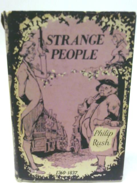 Strange People: The Later Hanoverians 1760 - 1837 By Philip Rush