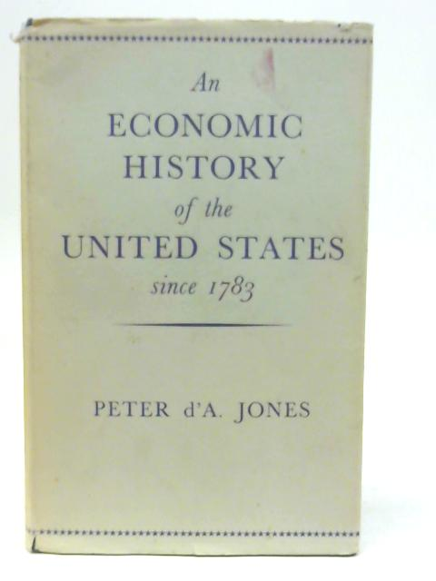 Economic History of the United States Since 1783 By Peter D. A. Jones