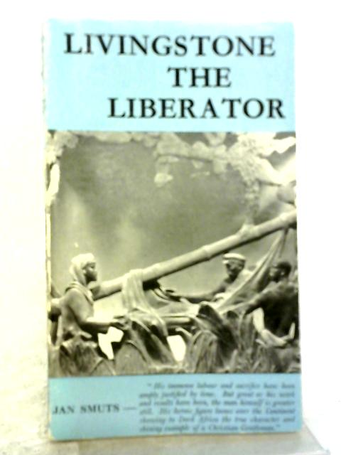 Livingstone The Liberator By Jan Smuts