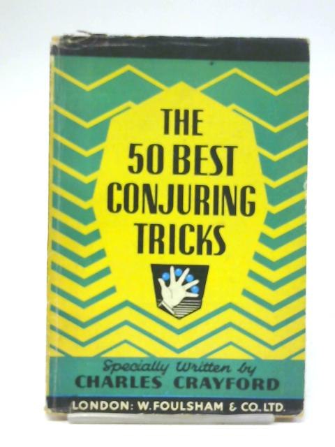 The 50 best conjuring tricks: fifty-six startling tricks, many original By Charles Crayford