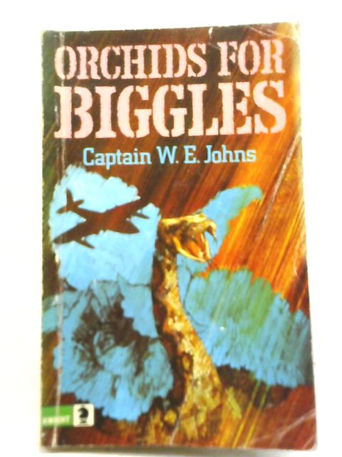 Orchids for Biggles By Captain W. E. Johns