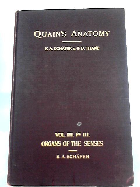 Quain's Elements Of Anatomy, Volume III, Part III Organs of the Senses By Professor Schafer