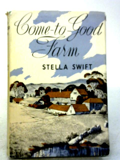 Come-to-Good Farm By Stella Swift