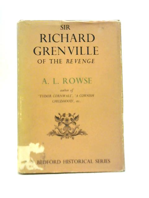 Sir Richard Grenville of the Revenge By A. L Rowse