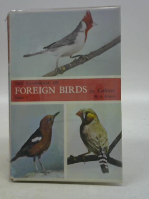 The Handbook of Foreign Birds in Colour: Their Care in Cage and Aviary - Vol 1 By A. Rutgers