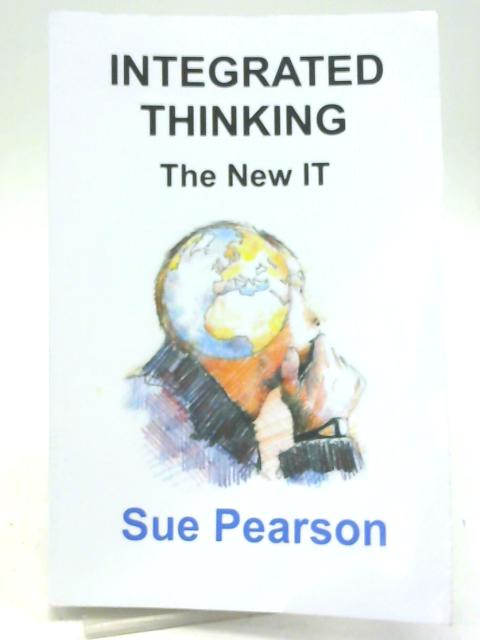 Integrated Thinking: The New IT By Sue Pearson