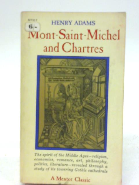 Mont Saint Michel & Chartres By Henry Adams