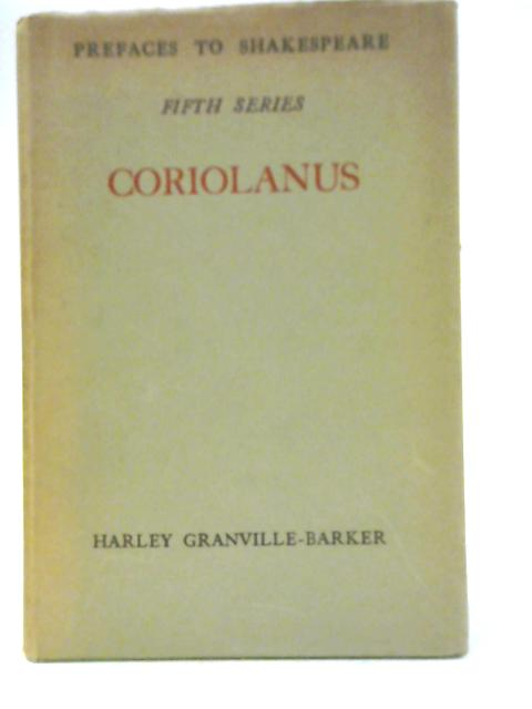 Prefaces to Shakespeare: Fifth Series Coriolanus By H Granville-Barker