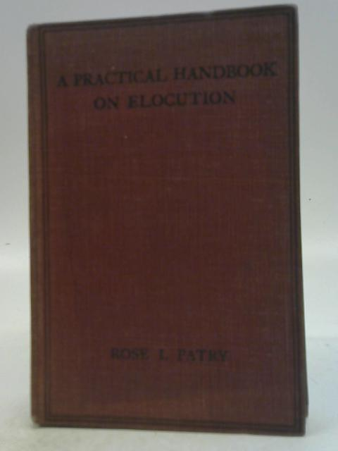 A Practical Handbook on Elocution By Rose I. Patry