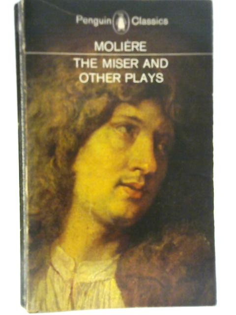 The Miser and Other Plays By Moliere