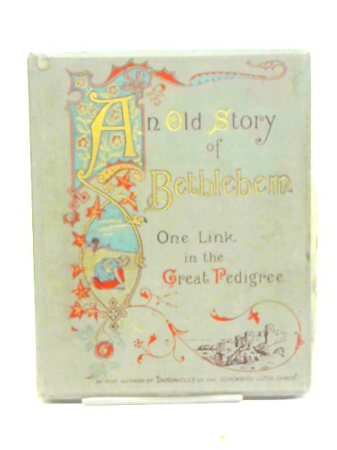 An Old Story Of Bethlehem One Link In The Great Pedigree By Elizabeth Charles