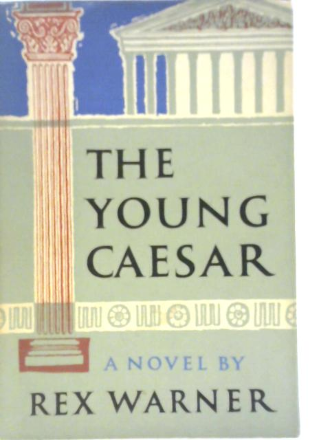 The Young Caesar By Rex Warner