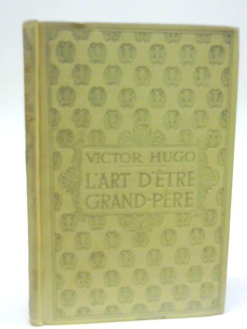 L'Art D'Etre Grand-Pere By Victor Hugo