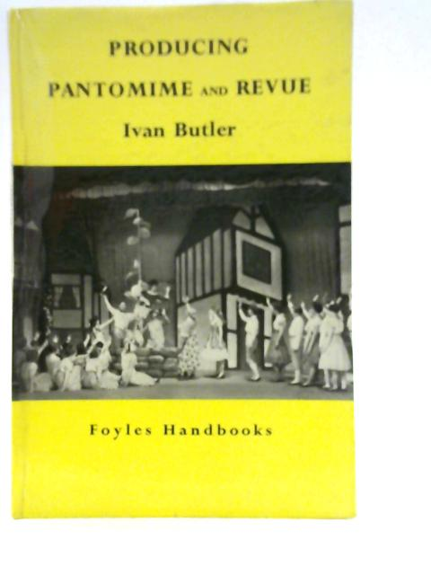Producing Pantomime and Revue By Ivan Butler