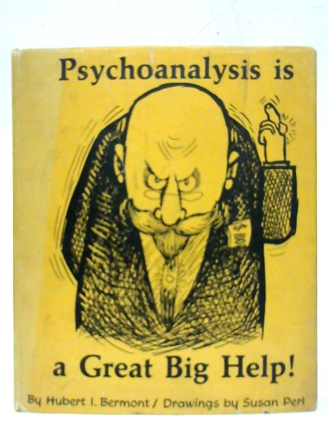 Psychoanalysis is a great big help. By Herbert Ingram Bermont
