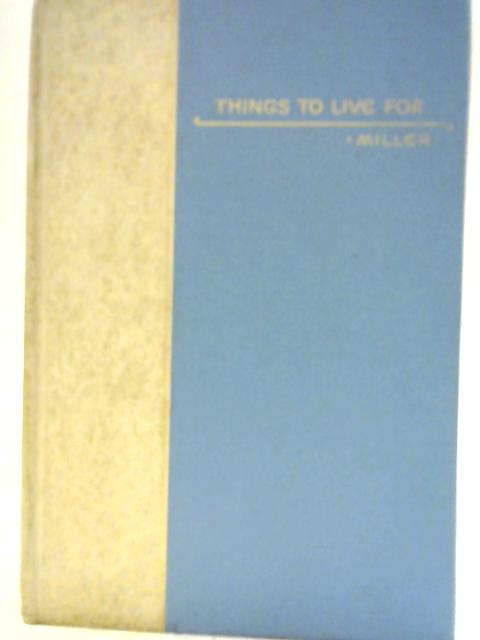 Things to Live For By Rev. J. R. Miller