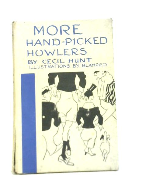 More Hand-Picked Howlers By Cecil Hunt