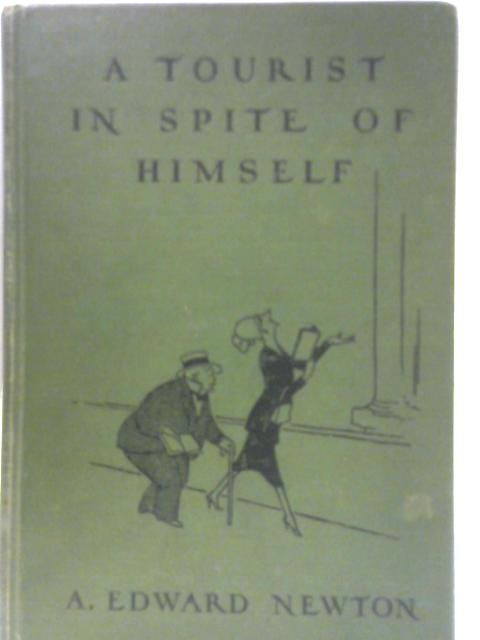 A Tourist In Spite of Himself By A. Edward Newton