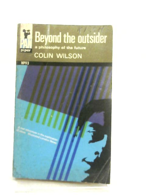 Beyond the Outsider By Colin Wilson