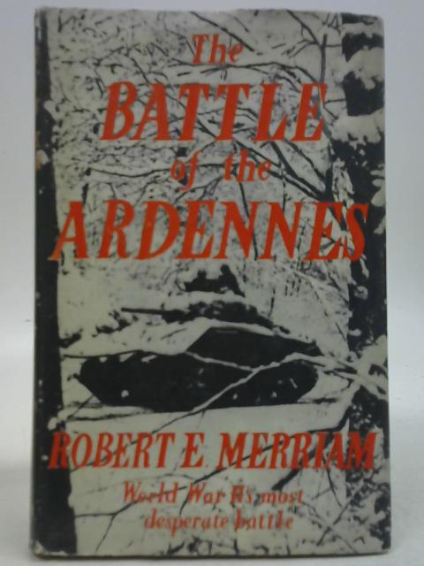 The Battle of the Ardennes By Robert E Merriam