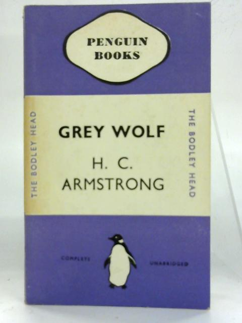Grey Wolf. Mustafa Kemal: An Intimate Study of a Dictator. Penguin Biography No 0077. By H. C. Armstrong