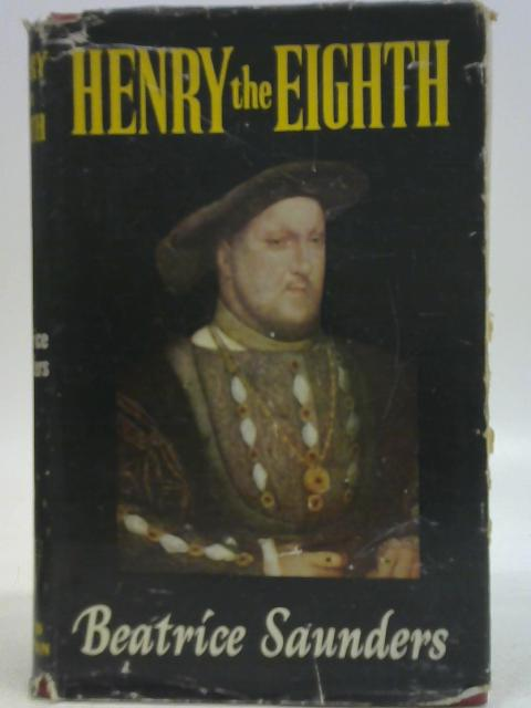 Henry the Eighth By Beatrice Saunders