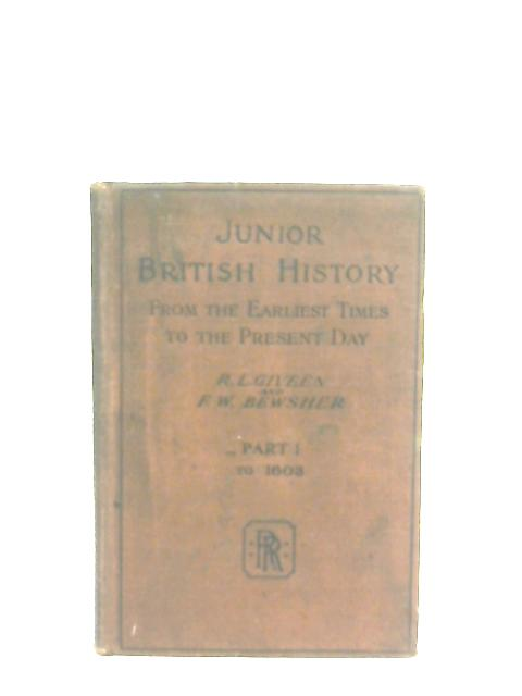 Junior British History from the Earliest Times to the Present Day - Part I, to 1603 By R. L. Giveen, F. W. Bewsher