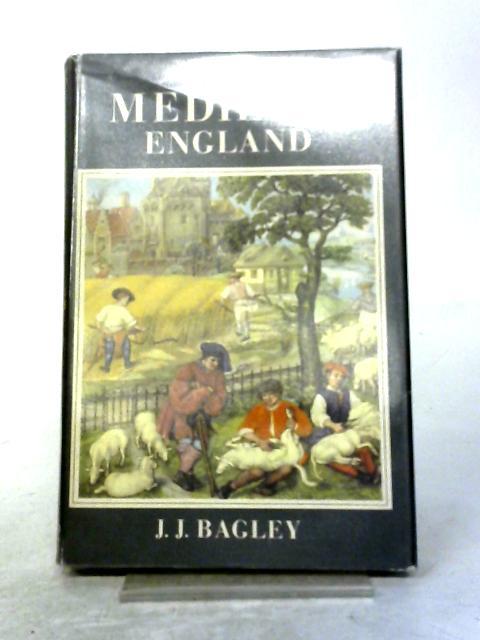Life in Medieval England By J.J. Bagley