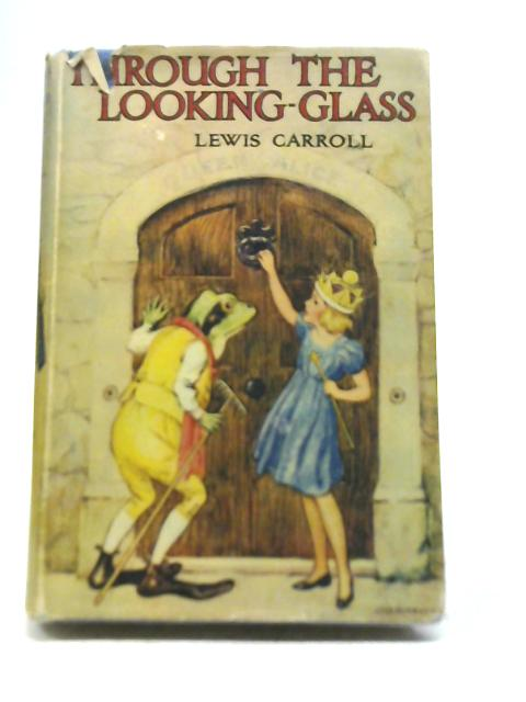 Through the Looking-Glass & What Alice Found There By Lewis Carroll