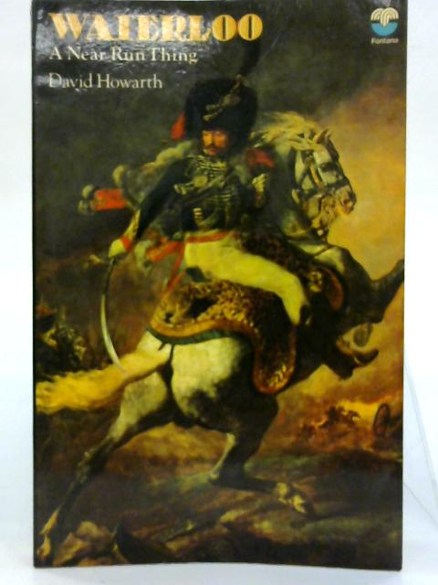 A Near Run Thing; The Day of Waterloo. By David Howarth