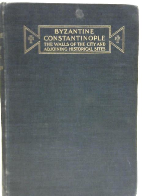 Byzantine Constantinople: The Walls of the City and Adjoining Historical Sites By Alexander Van Millingen
