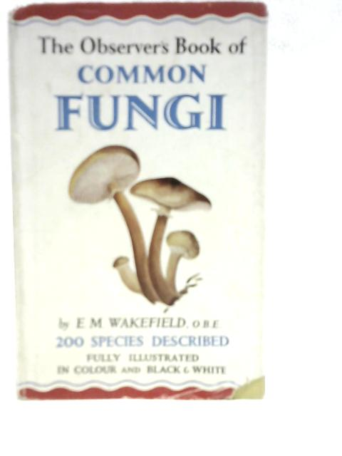 The Observer's Book of Common Fungi By E M Wakefield